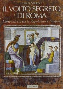 Copertina di 'Il volto segreto di Roma. L'arte privata tra repubblica e impero'