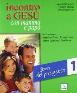 Copertina di 'Incontro a Gesù con mamma e papà. Vol. 1: Libro del progetto. In cammino verso la Prima Comunione come catechesi familiare. Introduzione per il gruppo che coordina la catechesi in parrocchia'