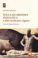 Sulla quaresima iniziatica e altri scritti per «Ignis» - Reghini Arturo