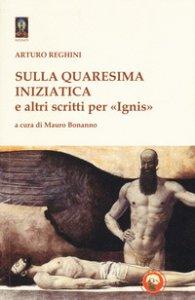 Copertina di 'Sulla quaresima iniziatica e altri scritti per «Ignis»'