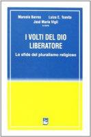 I volti del Dio liberatore. Sfide del pluralismo religioso - Barros Marcelo, Tomita Luiza E., Vigil José M.