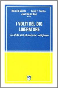 Copertina di 'I volti del Dio liberatore. Sfide del pluralismo religioso'