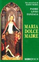 Maria, dolce madre - Padre Livio Fanzaga