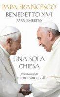 Una sola Chiesa - Francesco (Jorge Mario Bergoglio), Benedetto XVI (Joseph Ratzinger)