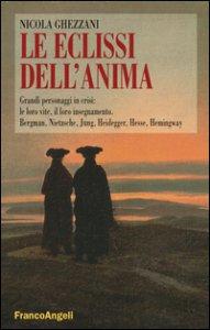 Copertina di 'Le eclissi dell'anima. Grandi personaggi in crisi: le loro vite, il loro insegnamento. Bergamn, Nietzsche, Jung, Heidegger, Hesse, Hemingway'