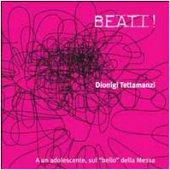 Beati! A un adolescente, sul «bello» della messa. Con CD Audio - Tettamanzi Dionigi