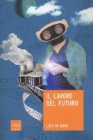 Il lavoro del futuro - De Biase Luca