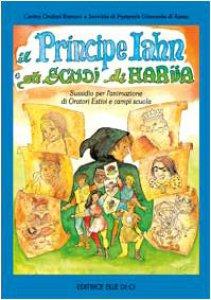 Copertina di 'Il principe Iahn e gli scudi di Hariia. Sussidio per l'animazione di oratori estivi e campi scuola'