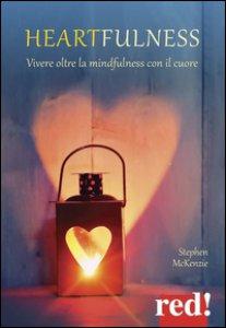 Copertina di 'Heartfulness. Vivere oltre la mindfulness con il cuore'