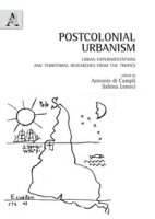 Postcolonial urbanism. Urban experimentations and territorial researches from the tropics