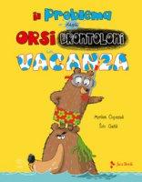 Il problema degli orsi brontoloni in vacanza. Ediz. a colori - Ouyessad Myriam, Gasté Eric