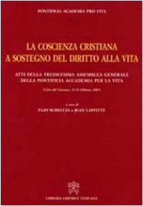 Copertina di 'La Coscienza Cristiana a Sostegno del Diritto alla Vita. Atti della Tredicesima Assemblea Generale della Pontificia Accademia per la Vita'