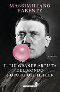 Copertina di 'Il più grande artista del mondo dopo Adolf Hitler'