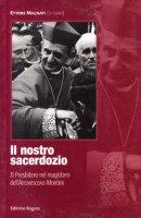 Il nostro sacerdozio. Il presbiterio nel magistero dell'arcivescovo Montini - Malnati Ettore