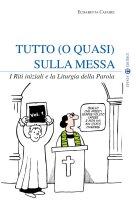 Tutto (o quasi) sulla Messa - vol.1 - Casadei Elisabetta