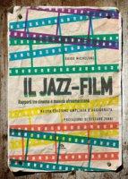 Il jazz-film. Rapporti tra cinema e musica afroamericana - Michelone Guido