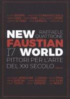 New Faustian World. 17 pittori per l'arte del XXI secolo. Ediz. italiana e inglese