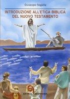 Introduzione all'etica biblica del Nuovo Testamento. Problemi e storia - Segalla Giuseppe