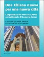 Chiesa nuova per una nuova città. L'esperienza del concorso per la concattedrale di Lamezia Terme  (Una)