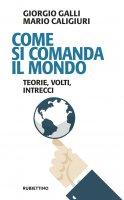 Come si comanda il mondo - Giorgio Galli, Mario Caligiuri