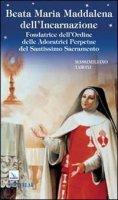 Beata Maria Maddalena dell'Incarnazione. Fondatrice dell'Ordine delle Adoratrici Perpetue del Santissimo Sacramento - Massimiliano Taroni