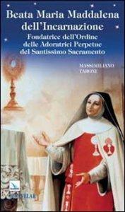 Copertina di 'Beata Maria Maddalena dell'Incarnazione. Fondatrice dell'Ordine delle Adoratrici Perpetue del Santissimo Sacramento'