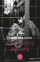 Altri giorni ancora - Bergamo Mario