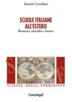 Scuole italiane all'estero. Memoria, attualità e futuro - Castellani Daniele