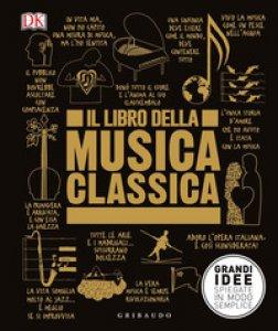 Copertina di 'Il libro della musica classica. Grandi idee spiegate in modo semplice'