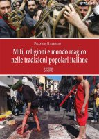 Miti, religioni e mondo magico nelle tradizioni popolari italiane - Franco Salerno