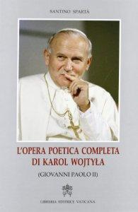 Copertina di 'Opera poetica completa di Karol Wojtyla (Giovanni Paolo II)'