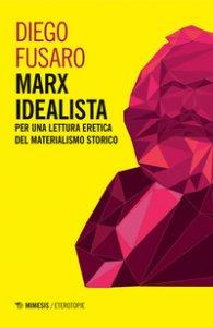 Copertina di 'Marx idealista. Per una lettura eretica del materialismo storico'