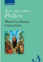 Maria la donna consacrata - Maria Marcellina Pedico
