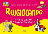 Religiocando con la chiesa e con le parabole - Rubino Nunzio, Giorgetta Benito