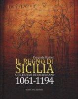 Il Regno di Sicilia. Sulle orme dei normanni (1061-1194) - Hamel Pasquale