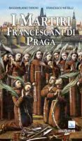 I martiri francescani di Praga - Taroni Massimiliano, Metelli Francesco