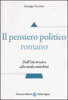 Il pensiero politico romano. Dall'età arcaica alla tarda antichità - Zecchini Giuseppe