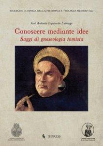 Copertina di 'Conoscere mediante idee: saggi di gnoseologia tomista'