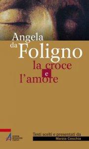 Copertina di 'Angela da Foligno - La croce e l'amore'