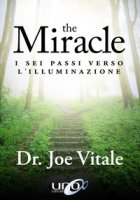 The miracle. I sei passi verso l'illuminazione - Vitale Joe