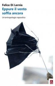 Copertina di 'Eppure il vento soffia ancora. Un'antropologia rapsodica'