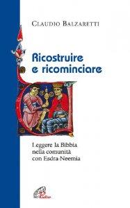 Copertina di 'Ricostruire e ricominciare. Leggere la Bibbia nella comunità con Esdra-Neemia'
