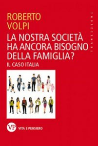 Copertina di 'La nostra società ha ancora bisogno della famiglia?'