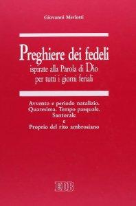 Copertina di 'Preghiere dei fedeli ispirate alla Parola di Dio per tutti i giorni feriali [vol_3] / Avvento e periodo natalizio. Quaresima. Tempo pasquale. Santorale e Proprio del rito ambrosiano'