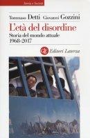 L' età del disordine. Storia del mondo attuale 1968-2017 - Detti Tommaso, Gozzini Giovanni