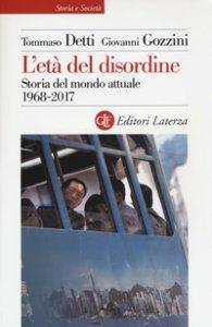 Copertina di 'L' età del disordine. Storia del mondo attuale 1968-2017'