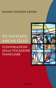 Copertina di 'Fu invitato anche Gesù. Conversazioni sulla vocazione famigliare'