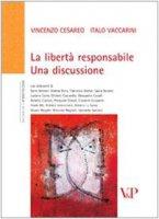 La libertà responsabile. Una discussione - Cesareo Vincenzo, Vaccarini Italo