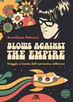 Blows against the empire. Viaggio a bordo dell'astronave Jefferson - Petrucci Aureliano