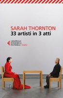 33 artisti in 3 atti - Sarah Thornton
